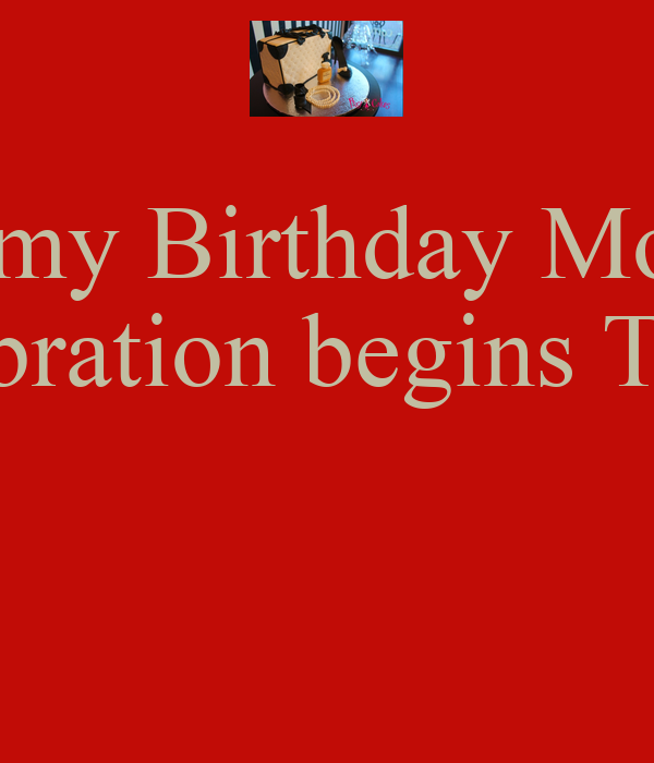 It S My Birthday Month Celebration Begins Today Poster