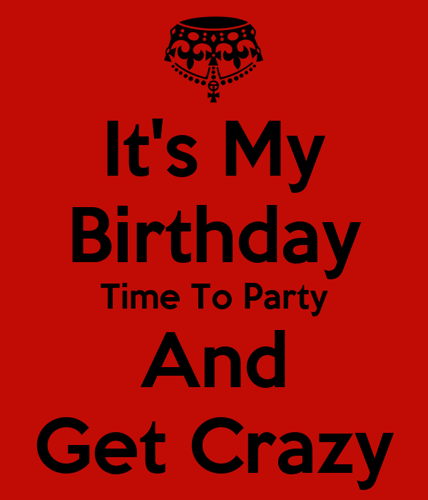 It's My Birthday Time To Party And Get Crazy Poster