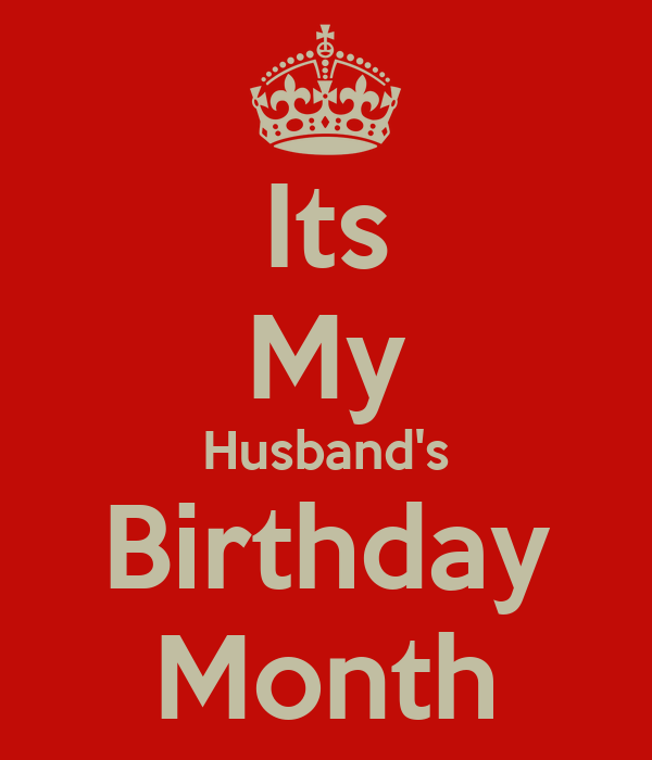 Its My Husbands Birthday Month