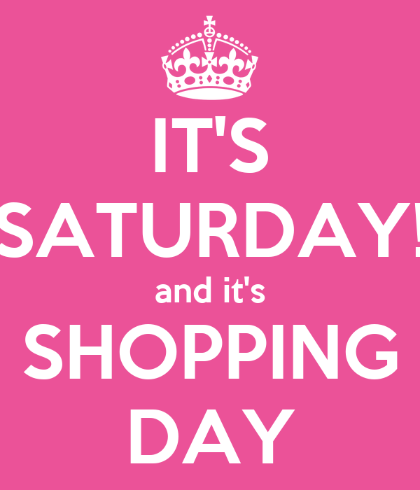 https://sd.keepcalms.com/i/its-saturday-and-its-shopping-day.png