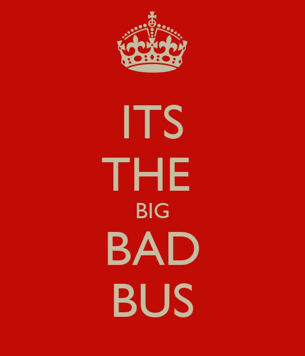 ITS THE BIG BAD BUS Poster | ali | Keep Calm-o-Matic