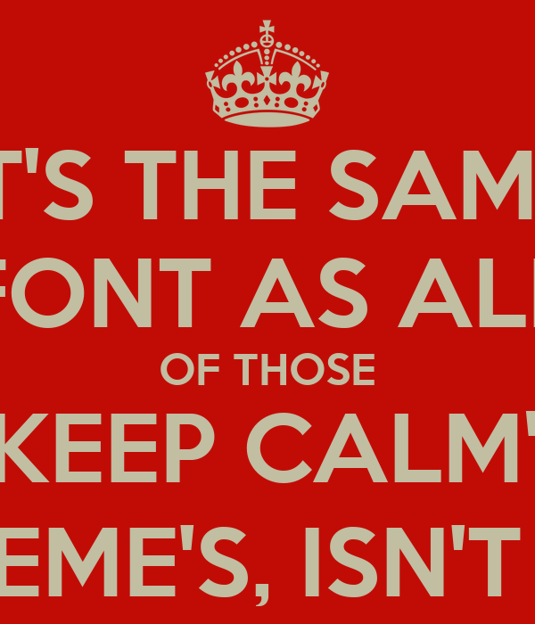 It 39 s the same font as all of those keep calm meme 39 s isn for Keep calm font download