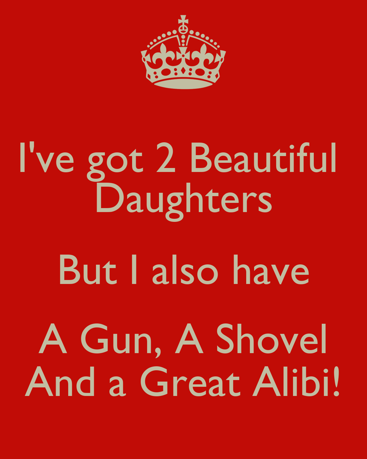 i 39 ve got 2 beautiful daughters but i also have a gun a shovel and a great alibi poster pedro. Black Bedroom Furniture Sets. Home Design Ideas