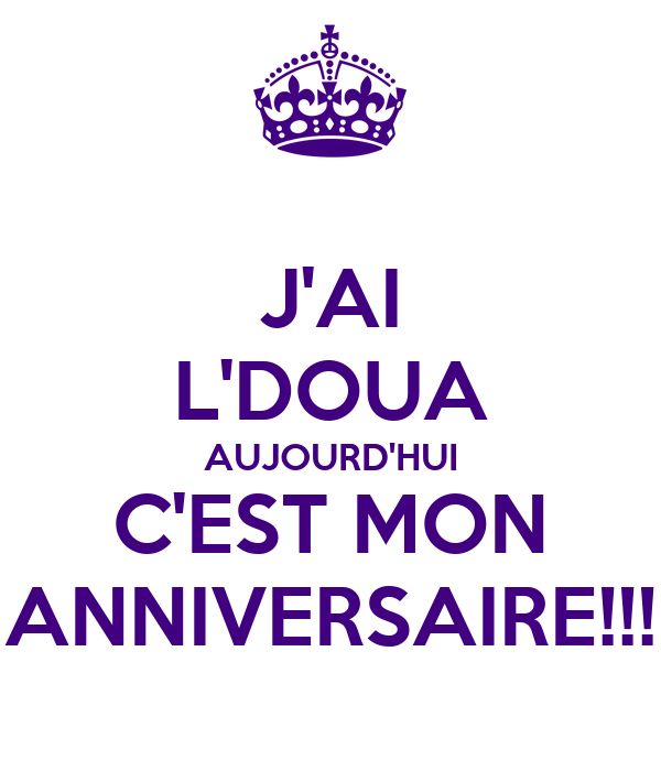 J Ai L Doua Aujourd Hui C Est Mon Anniversaire Poster