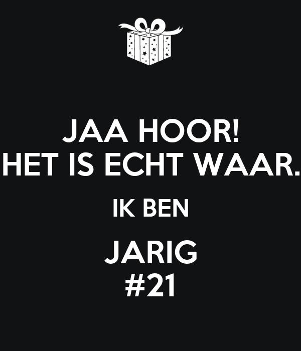 jarig 21 JAA HOOR! HET IS ECHT WAAR. IK BEN JARIG #21 Poster | Hi | Keep  jarig 21