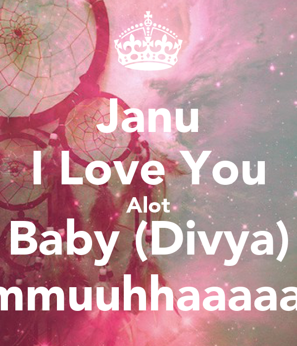 Love You Janu Wallpaper : Janu I Love You Alot Baby (Divya) mmmuuhhaaaaa :* Poster Ansh Keep calm-o-Matic