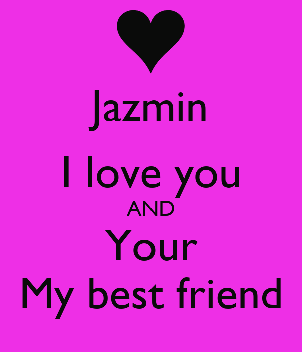 Jazmin I Love You And Your My Best Friend Poster Jp Keep Calm O