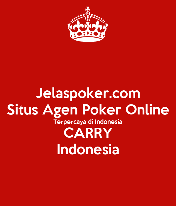 Jelaspoker Com Situs Agen Poker Online Terpercaya Di Indonesia Carry Indonesia Poster Onlineterpercayanet Keep Calm O Matic