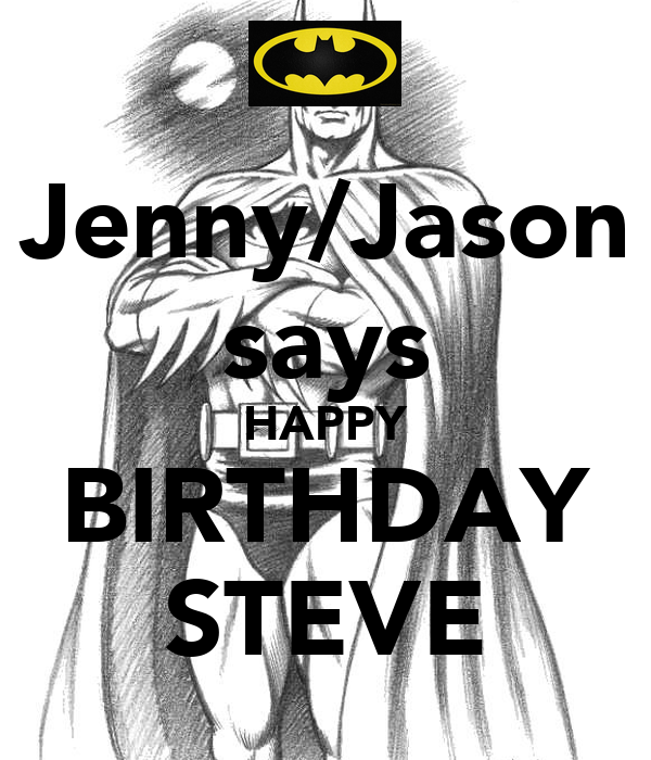 jenny jason says happy birthday steve keep calm and. Black Bedroom Furniture Sets. Home Design Ideas
