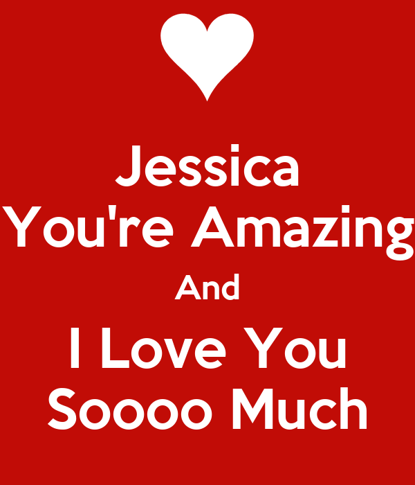 You Are Amazing And I Love You: Jessica You're Amazing And I Love You Soooo Much Poster
