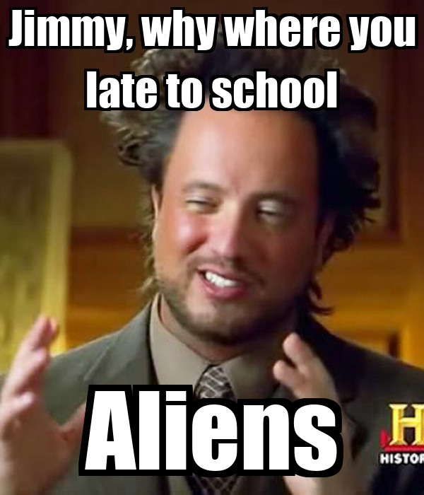 jimmy why where you late to school aliens poster. Black Bedroom Furniture Sets. Home Design Ideas