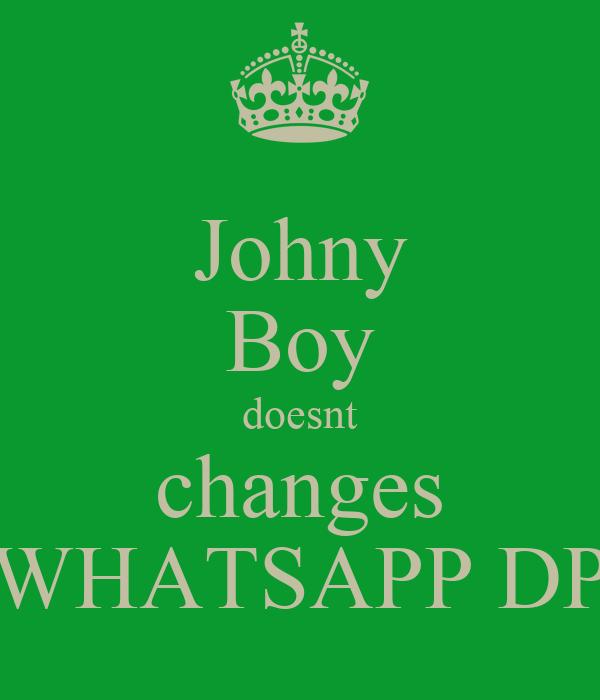 Johny Boy doesnt changes WHATSAPP DP Poster | sajidrahmankv | Keep ...