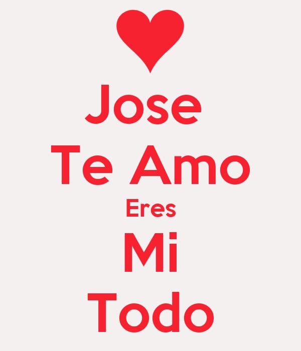 Jose Te Amo Eres Mi Todo Poster