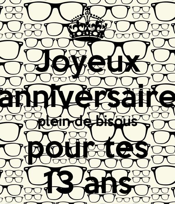 Joyeux Anniversaire Plein De Bisous Pour Tes 13 Ans Poster