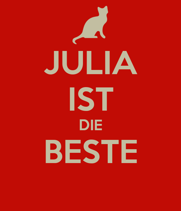 julia ist die beste poster juhu keep calm o matic. Black Bedroom Furniture Sets. Home Design Ideas