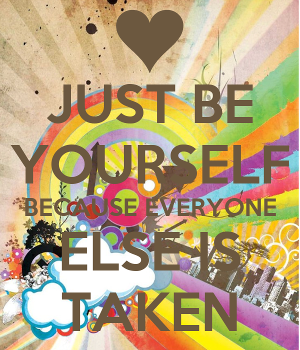 just-be-yourself-because-everyone-else-is-taken pngJust Be Yourself Everyone Else Is Taken