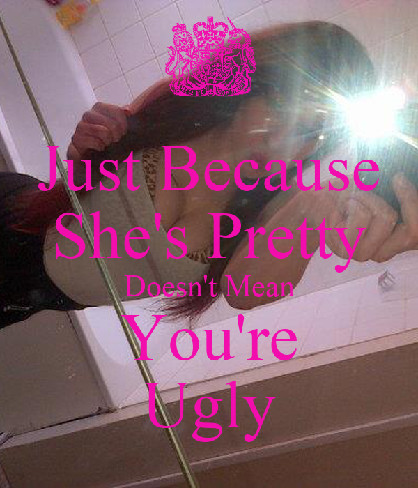 Just Because She's Pretty Doesn't Mean You're Ugly - KEEP