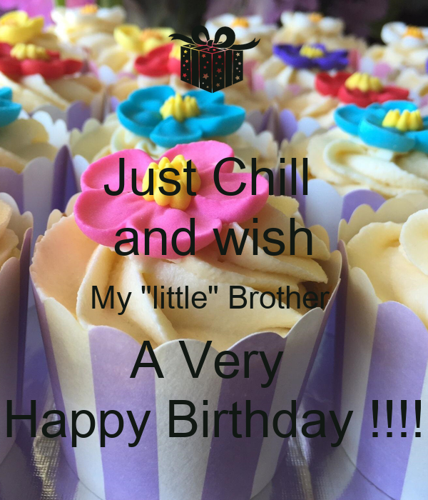 """Just Chill And Wish My """"little"""" Brother A Very Happy"""