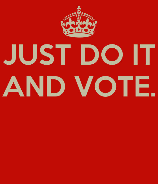 JUST DO IT AND VOTE. Poster   bob   Keep Calm-o-Matic