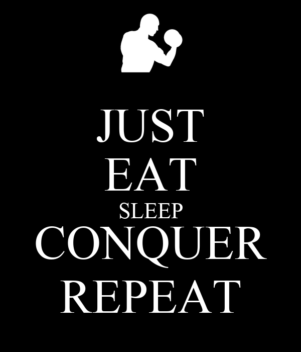 JUST EAT SLEEP CONQUER REPEAT