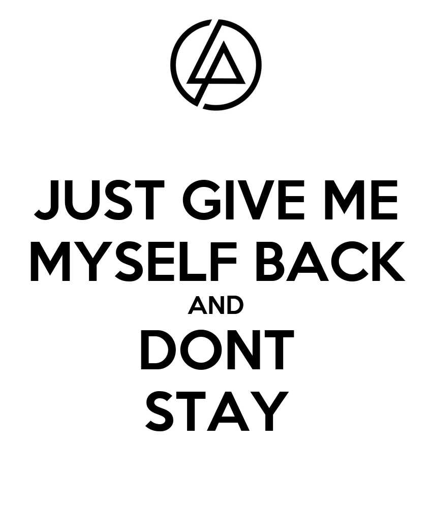 Just Give Me Myself Back And Dont Stay Poster Hybr1d Ang3l