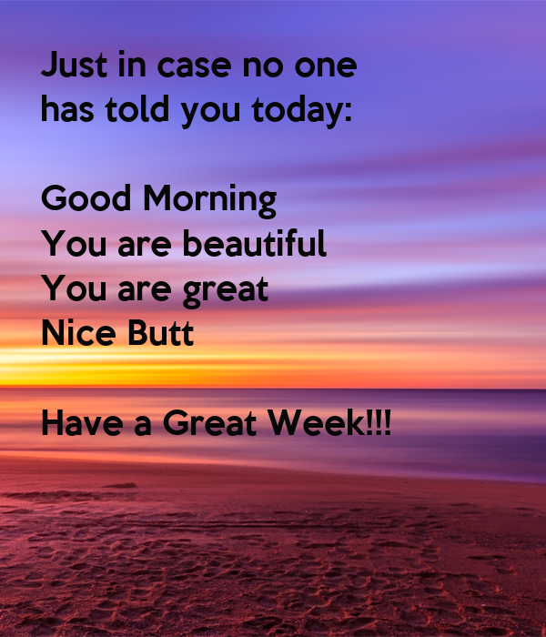 Just In Case No One Has Told You Today Good Morning You Are