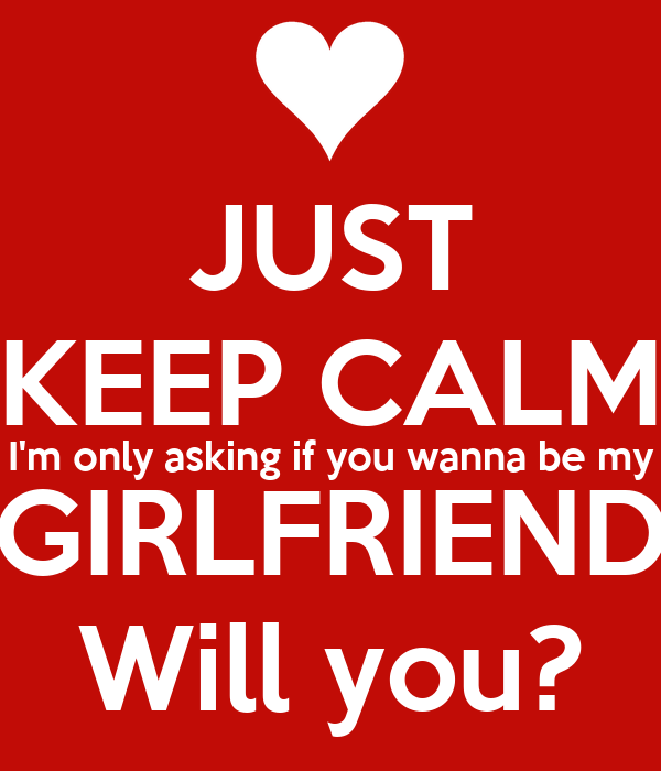 Just Keep Calm Im Only Asking If You Wanna Be My Girlfriend Will