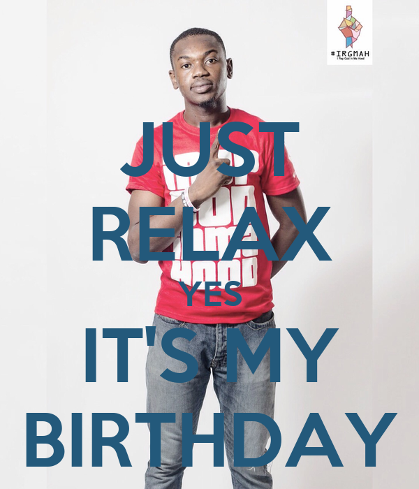 Just Relax Yes Its My Birthday Poster Flow Keep Calm O Matic