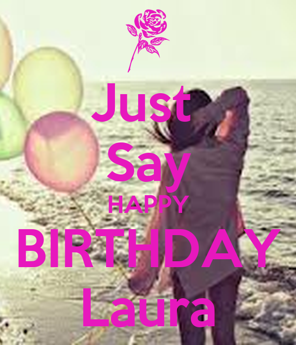 Just Say HAPPY BIRTHDAY Laura Poster