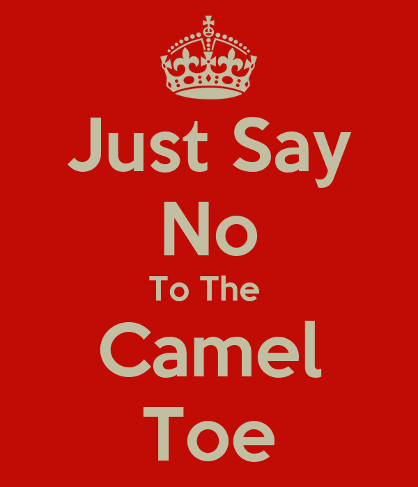 Just Say No To The Camel Toe Poster Hg Keep Calm o Matic