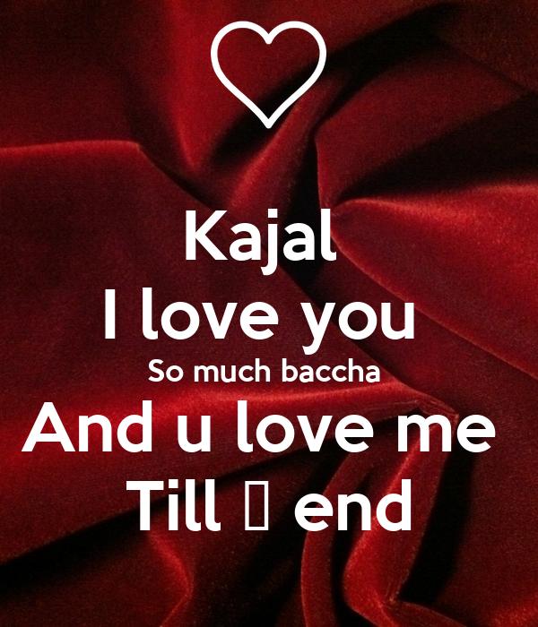 Kajal I Love You So Much Baccha And U Love Me Till End Poster Naitik Keep Calm O Matic I love you kajal name gujarati whatsapp status. love me till end poster naitik
