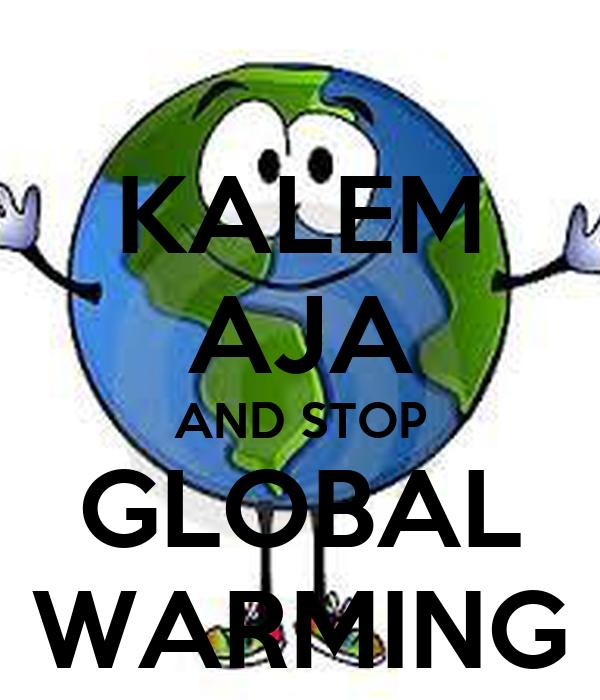 Kalem Aja And Stop Global Warming Poster Ryoilham50 Keep Calm