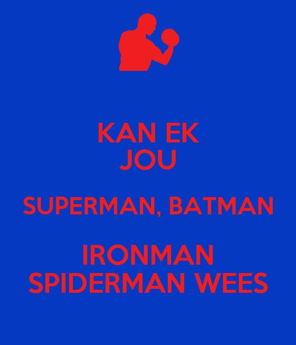 kan ek jou superman batman ironman spiderman wees