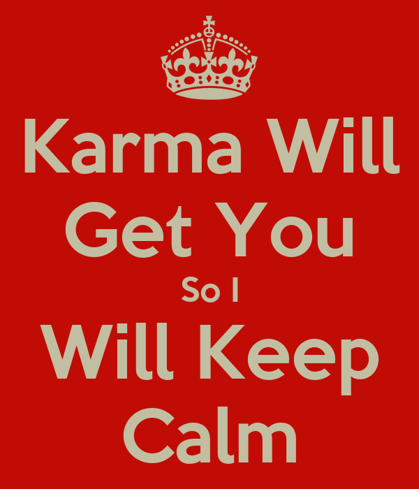 Karma will get you so i will keep calm poster - All about karma ...