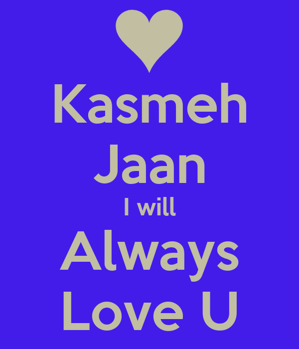 Wallpaper Love U Jaan : Kasmeh Jaan I will Always Love U - KEEP cALM AND cARRY ON Image Generator