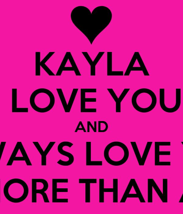 KAYLA I LOVE YOU AND I...