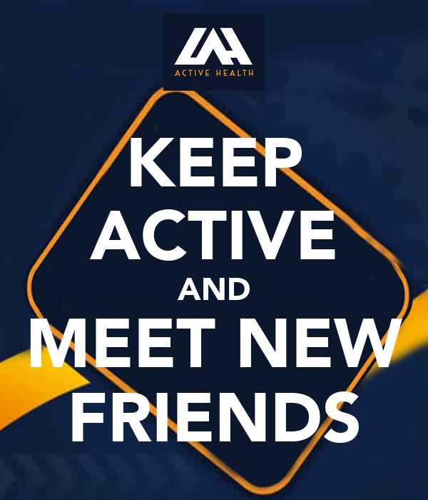 KEEP ACTIVE AND MEET NEW FRIENDS