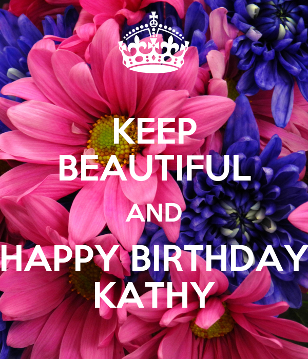 happy birthday kathy images KEEP BEAUTIFUL AND HAPPY BIRTHDAY KATHY Poster | HONG | Keep Calm  happy birthday kathy images