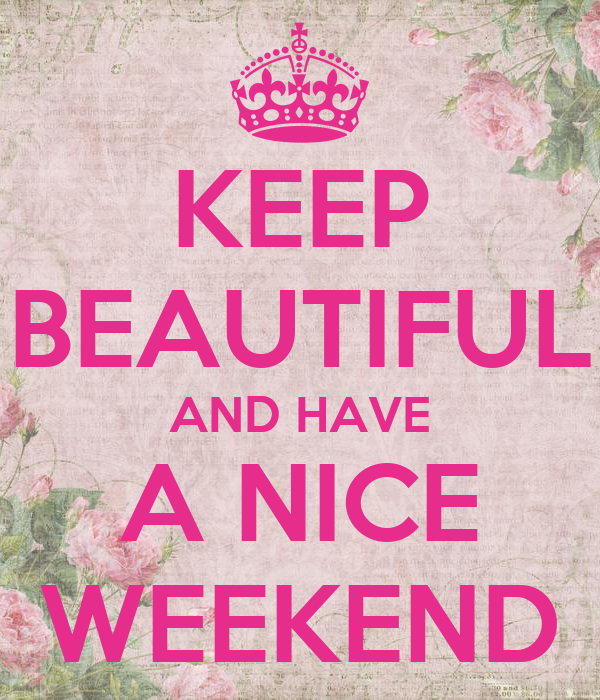 KEEP BEAUTIFUL AND HAVE A NICE WEEKEND Poster
