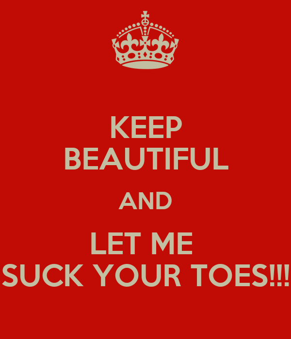Let me suck your toes