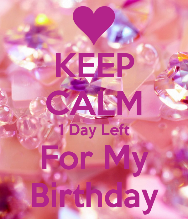 keep calm 1 day left for my birthday poster mishal keep calm o matic