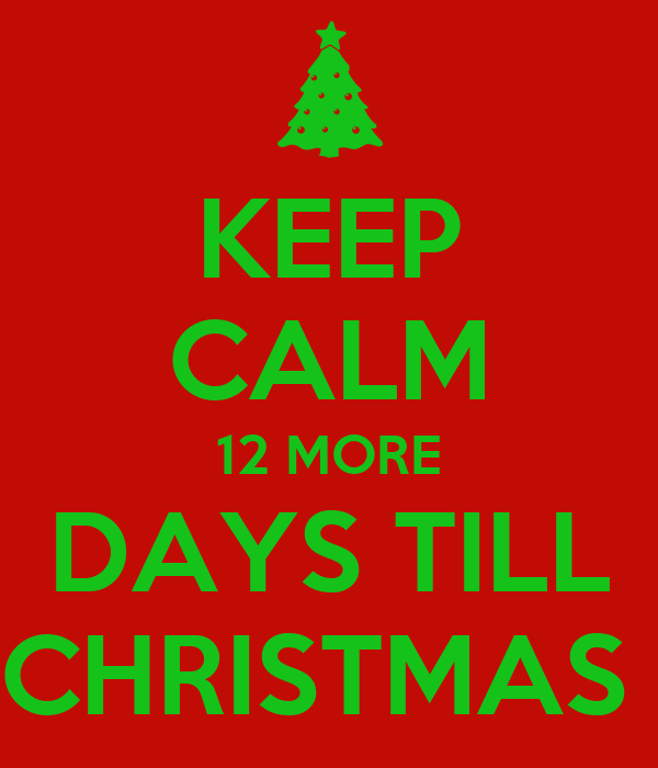 KEEP CALM 12 MORE DAYS TILL CHRISTMAS