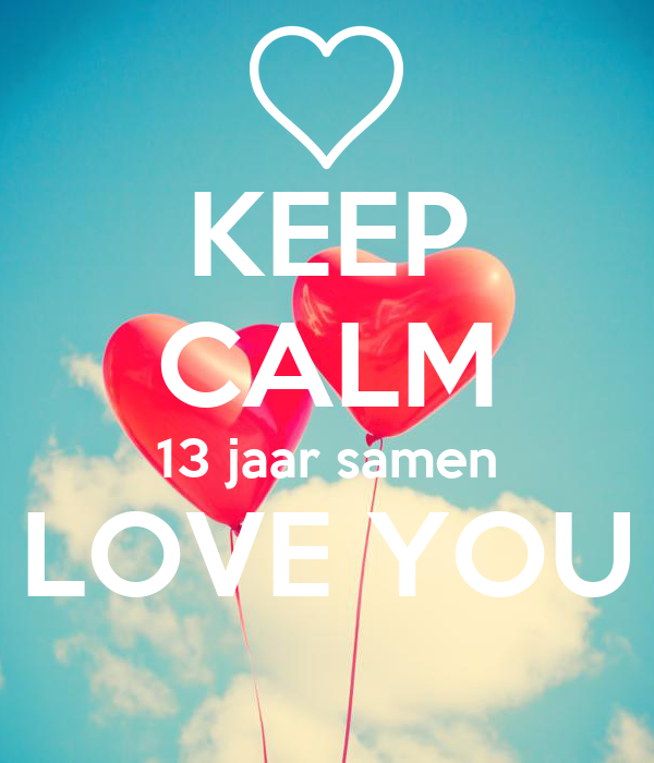 13 jaar samen KEEP CALM 13 jaar samen LOVE YOU Poster | Kimv | Keep Calm o Matic 13 jaar samen