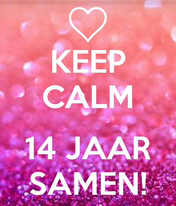 14 jaar samen KEEP CALM 14 JAAR SAMEN! Poster   cONJA   Keep Calm o Matic 14 jaar samen