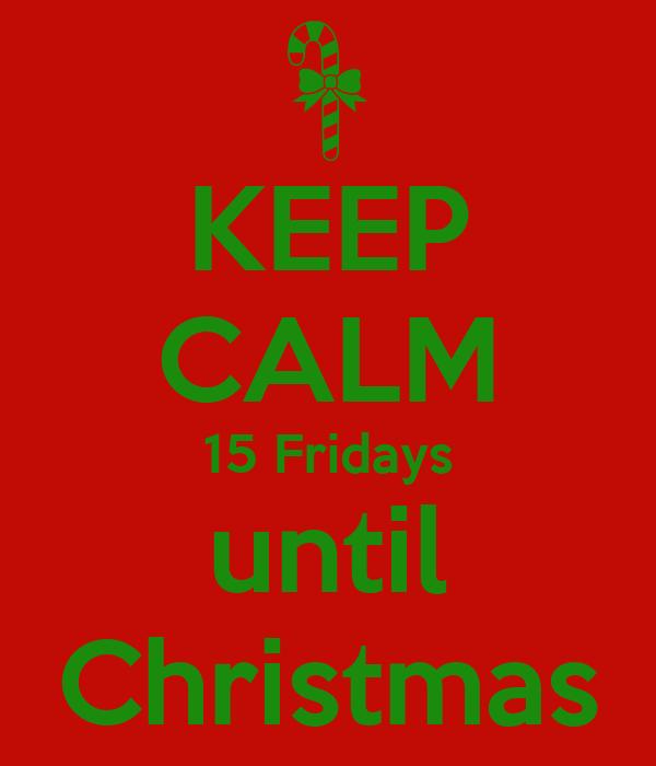 keep calm 15 fridays until christmas