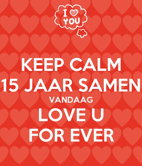 15 jaar samen KEEP CALM 15 JAAR SAMEN VANDAAG LOVE U FOR EVER Poster  15 jaar samen