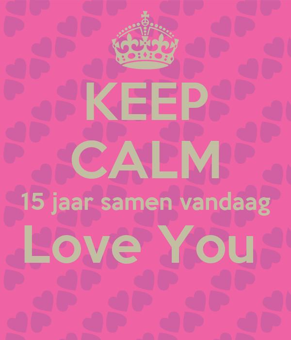 15 jaar samen KEEP CALM 15 jaar samen vandaag Love You Poster | fie | Keep Calm  15 jaar samen