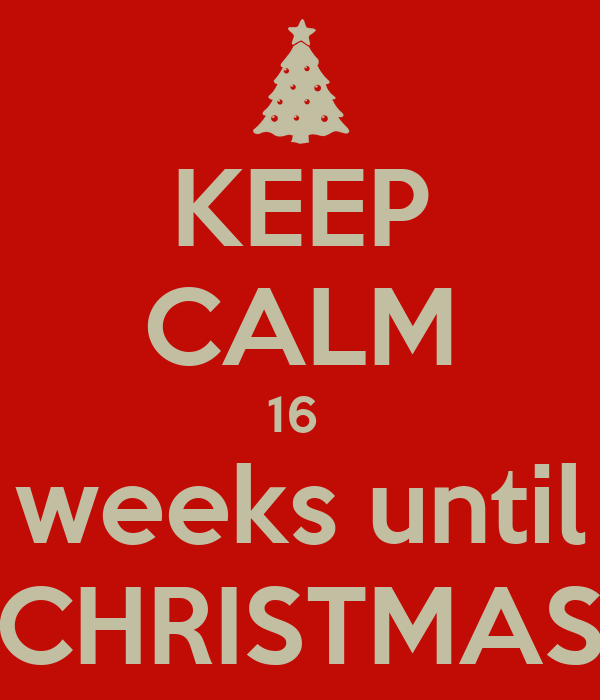 keep calm 16 weeks until christmas