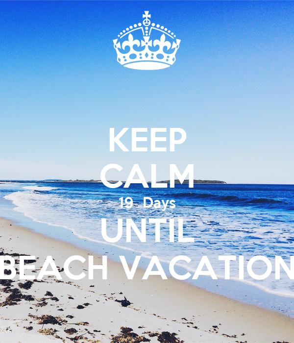 Keep Calm 19 Days Until Beach Vacation