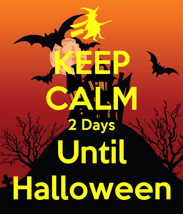 KEEP CALM 2 Days Until Halloween Poster | Callie | Keep Calm-o-Matic